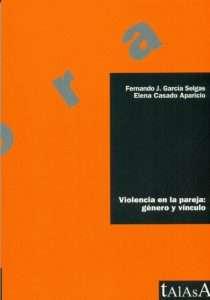 Violencia en la pareja: género y vínculo - Fernando J. García Selgas y Elena Casado Aparicio